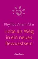 Phyllida Anam-Áire: Liebe als Weg in ein neues Bewusstsein