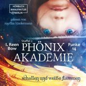 Schatten und weiße Flammen - Phönixakademie 14, Band 14 (ungekürzt)