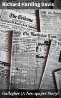 Richard Harding Davis: Gallegher (A Newspaper Story)