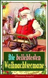 Die beliebtesten Weihnachtsromane (Illustrierte Ausgabe) - Die Heilige und ihr Narr + Der kleine Lord + Heidi + Weihnacht! + Vor dem Sturm + Oliver Twist + Nils Holgerssons wunderbare Reise mit den Wildgänsen + Klein-Dorrit...