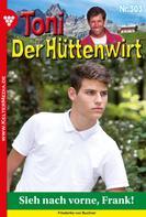 Friederike von Buchner: Toni der Hüttenwirt 303 – Heimatroman