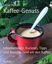 Kaffee-Genuss - Informationen, Kurioses, Tipps und Rezepte rund um den Kaffee.