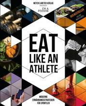 Eat like an Athlete - Moderne Ernährungsstrategien für Sportler