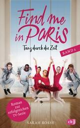 Find me in Paris - Tanz durch die Zeit (Band 2) - Das Buch zur zweiten Staffel - Ausstrahlung ab November 2019 im KIKA und ZDF