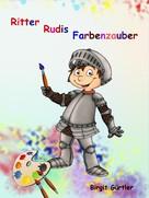 Birgit Gürtler: Ritter Rudis Farbenzauber