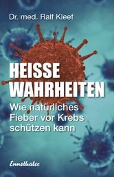 Heiße Wahrheiten - Wie natürliches Fieber vor Krebs schützen kann