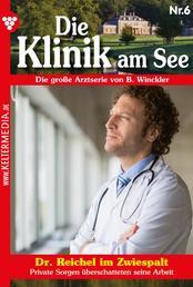 Die Klinik am See 6 – Arztroman - Dr. Reichel im Zwiespalt