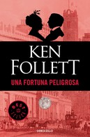 Ken Follett: Una fortuna peligrosa