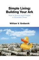William V. Grebenik: Simple Living: Building Your Ark