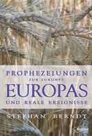 Stephan Berndt: Prophezeiungen zur Zukunft Europas und reale Ereignisse