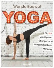 Yoga - Die 108 wichtigsten Übungen und ihre ganzheitliche Wirkung