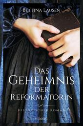 Das Geheimnis der Reformatorin - Historischer Roman