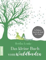 Das kleine Buch vom Waldbaden - In Balance durch die Kraft der Natur
