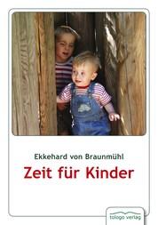 Zeit für Kinder - Theorie und Praxis von Kinderfeindlichkeit, Kinderfreundlichkeit und Kinderschutz