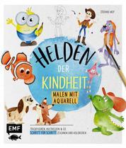 Helden der Kindheit – Malen mit Aquarell - Trickfiguren, Kulthelden und Co. in nur 5 Schritten zeichnen und kolorieren