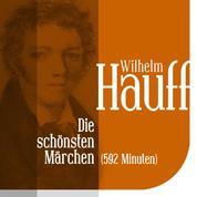 Die schönsten Märchen von Wilhelm Hauff - Vom Orient zum Wirtshaus im Spessart
