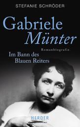 Gabriele Münter - Im Bann des Blauen Reiters. Romanbiografie