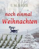 U. M. Hager: Noch einmal Weihnachten