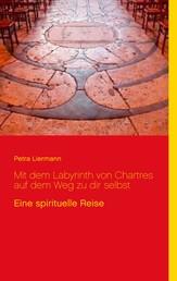 Mit dem Labyrinth von Chartres auf dem Weg zu dir selbst - Eine spirituelle Reise