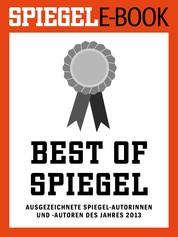 Best of SPIEGEL - Ausgezeichnete SPIEGEL-Autorinnen und -Autoren des Jahres 2013 - Ein SPIEGEL E-Book