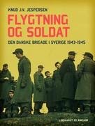 Knud J.V. Jespersen: Flygtning og soldat. Den danske Brigade i Sverige 1943-1945
