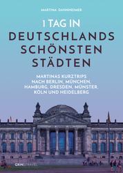 1 Tag in Deutschlands schönsten Städten - Martinas Städte-Kurztrips nach Berlin, München, Hamburg, Dresden, Münster, Köln und Heidelberg
