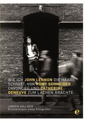 Wie ich John Lennon die Haare schnitt, vor Romy Schneider davonlief und Catherine Deneuve zum Lachen brachte - Erinnerungen eines Fotografen