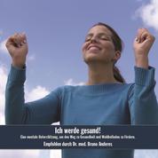 Ich werde gesund! - Eine mentale Unterstützung, um den Weg zu Gesundheit und Wohlbefinden zu fördern.