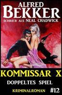 Alfred Bekker: Neal Chadwick - Kommissar X #12: Doppeltes Spiel
