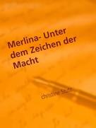 Christine Stutz: Merlina- Unter dem Zeichen der Macht