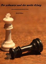 Der schwarze und der weiße König - Eine fantastische Geschichte für Kinder