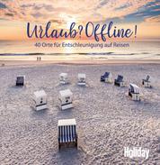 HOLIDAY Reisebuch: Urlaub? Offline! - 40 Orte zum Entschleunigen auf Reisen