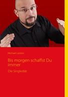 Michael Leisten: Bis morgen schaffst Du Immer ★★★★★