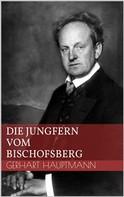 Gerhart Hauptmann: Die Jungfern vom Bischofsberg
