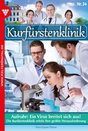 Kurfürstenklinik 34 – Arztroman - Aufruhr: Ein Virus breitet sich aus!