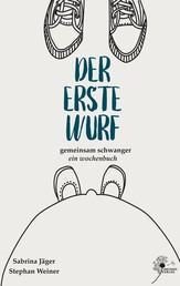 Der erste Wurf - Ein gemeinsames Wochenbuch