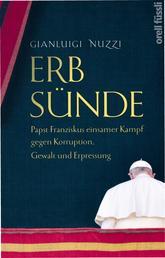 Erbsünde - Papst Franziskus einsamer Kampf gegen Korruption, Gewalt und Erpressung