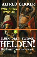 Alfred Bekker: Elben, Orks, Zwerge - Helden! Das Fantasy Weihnachtspaket: 1787 Seiten Spannung ★★