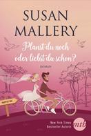 Susan Mallery: Planst du noch oder liebst du schon?