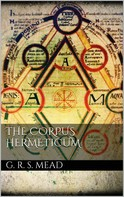 G. R. S. Mead: The Corpus Hermeticum