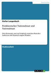 Postklassischer Nationalstaat und Nationalstaat - Zwei Konzepte und ein Vergleich zwischen Benedict Anderson und Heinrich August Winkler