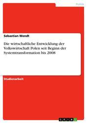 Die wirtschaftliche Entwicklung der Volkswirtschaft Polen seit Beginn der Systemtransformation bis 2008