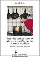 Astrid Keim: Was Sie schon immer über die Gastronomie wissen wollten ★★★★
