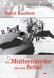 Der Muttermörder mit dem Schal - Authentische Kriminalfälle