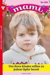 Mami 1800 – Familienroman - Um ihres Kindes willen zu jedem Opfer bereit