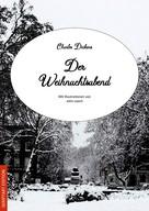 Charles Dickens: Der Weihnachtsabend (Illustrierte Fassung)