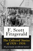 F. Scott Fitzgerald: The Collected Stories of 1926 - 1934: 38 previously uncollected stories!