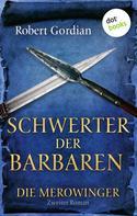 Robert Gordian: DIE MEROWINGER - Zweiter Roman: Schwerter der Barbaren ★★★★