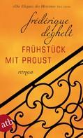 Frédérique Deghelt: Frühstück mit Proust ★★★★