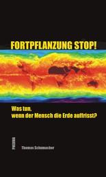 Fortpflanzung stop! - Was tun, wenn der Mensch die Erde auffrisst?